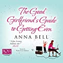The Good Girlfriend's Guide to Getting Even Audiobook by Anna Bell Narrated by Imogen Church