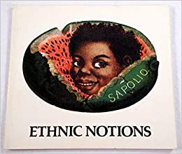 ethic notions Ethnic notions - the deep-rooted stereotypes that fuel anti-black prejudice.