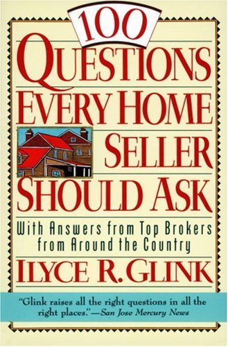 100 Questions Every Home Seller Should Ask : With Answers from Top Brokers from Around the Country, ILYCE R. GLINK