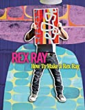 REX RAY: How To Make a Rex Ray