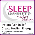 Instant Pain Relief Help, Create Healing Energy: Hypnosis, Meditation, and Subliminal: The Sleep Learning System  by Joel Thielke Narrated by Rachael Meddows