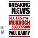 Breaking News: Sex, Lies and the Murdoch Succession (       UNABRIDGED) by Paul Barry Narrated by Robert Meldrum