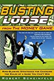 img - for Busting Loose From the Money Game: Mind-Blowing Strategies for Changing the Rules of a Game You Can't Win book / textbook / text book