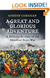 Great and Glorious Adventure, A: A Military History of the Hundred Years War