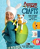 Adventure Time Crafts: Flippin Adorable Stuff to Make from the Land of Ooo
