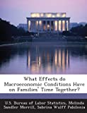 img - for What Effects do Macroeconomic Conditions Have on Families' Time Together? book / textbook / text book