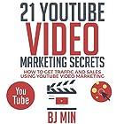21 YouTube Video Marketing Secrets: How to Get Traffic and Sales Using YouTube Video Marketing Hörbuch von BJ Min Gesprochen von: Michael Hatak