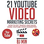 21 YouTube Video Marketing Secrets: How to Get Traffic and Sales Using YouTube Video Marketing | BJ Min