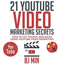 21 YouTube Video Marketing Secrets: How to Get Traffic and Sales Using YouTube Video Marketing Audiobook by BJ Min Narrated by Michael Hatak