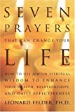 Seven Prayers That Can Change Your Life: How to Use Jewish Spiritual Wisdom to Enhance Your Health, Relationships, and Daily Effectiveness