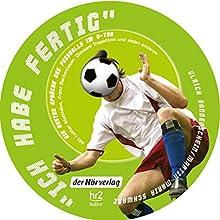 Ich habe fertig. Die besten Sprüche des Fußballs im O-Ton Hörbuch von Ulrich Sonnenschein, Martin Maria Schwarz Gesprochen von: Ulrich Sonnenschein, Martin Maria Schwarz