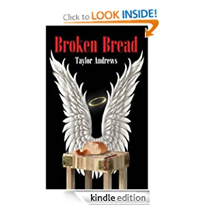 Free Kindle Book: Broken Bread, by Taylor Andrews. Publication Date: June 27, 2012