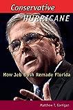 Conservative Hurricane: How Jeb Bush Remade Florida (Florida Government and Politics)