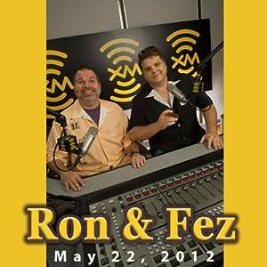 Ron & Fez, May 22, 2012 Radio/TV Program
