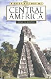 A Brief History of Central America (Brief History Of... (Checkmark Books))