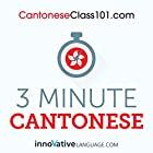 3-Minute Cantonese: 25 Lesson Series Hörbuch von  Innovative Language Learning Gesprochen von:  CantoneseClass101.com