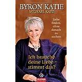 """Ich brauche deine Liebe - stimmt das? Liebe finden, ohne danach zu suchenvon """"Byron Katie"""""""