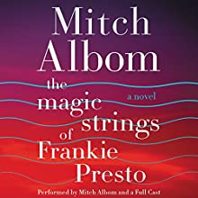 The Magic Strings of Frankie Presto: A Novel (       UNABRIDGED) by Mitch Albom Narrated by Mitch Albom, Paul Stanley, George Guidall