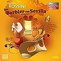 Der Barbier von Sevilla (Oper erzählt als Hörspiel mit Musik) Hörspiel von Gioacchino Rossini Gesprochen von: Loretta Stern, Luca Zamperoni, Matti Klemm