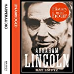Abraham Lincoln: History in an Hour | Kat Smutz