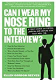 Can I Wear My Nose Ring to the Interview? A Crash Course in Finding, Landing, and Keeping Your First Real Job