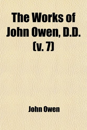 The Works of John Owen (Volume 7)