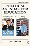 Political Agendas for Education: From Change We Can Believe In to Putting America First (Sociocultural, Political, and Historical Studies in Education)
