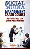Social Media Management Crash Course - How To Be Your Own Social Media Manager