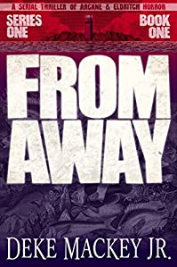 From Away - Series One, Book One: A Serial Thriller Of Arcane And Eldritch Horror by Deke Mackey Jr. ebook deal