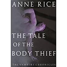 The Tale of the Body Thief: The Vampire Chronicles, Book 4 (       UNABRIDGED) by Anne Rice Narrated by Simon Vance