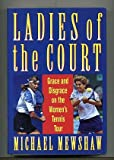 Ladies of the Court: Grace and Disgrace on the Women's Tennis Tour Michael Mewshaw