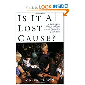 Is It a Lost Cause?: Having the Heart of God for the Church's Children Marva J. Dawn