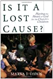Is It a Lost Cause?: Having the Heart of God for the Church's Children (0802843735) by Dawn, Marva J.
