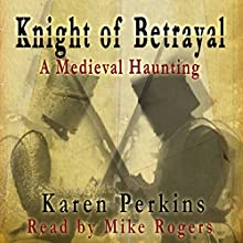 Knight of Betrayal: A Medieval Haunting | Livre audio Auteur(s) : Karen Perkins Narrateur(s) : Mike Rogers