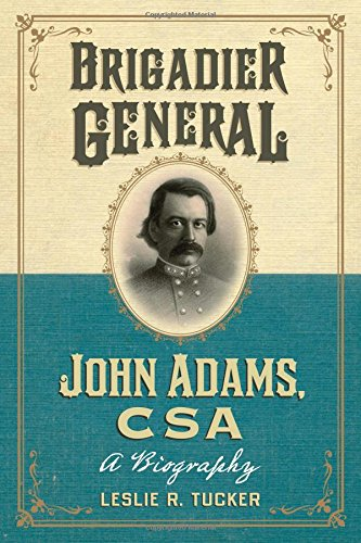 Brigadier General John Adams, CSA: A Biography