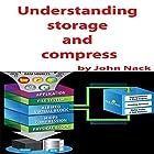 Understanding Storage and Compress Hörbuch von John Nack Gesprochen von: John Nack