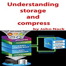 Understanding Storage and Compress Audiobook by John Nack Narrated by John Nack
