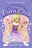 The Tiara Club 6: Princess Emily and the Substitute Fairy (0061124362) by French, Vivian