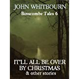 It'll All be Over by Christmas and other stories (Binscombe Tales)by John Whitbourn