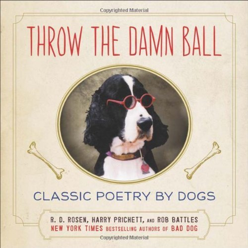 throw-the-damn-ball-classic-poetry-by-dogs-by-r-d-rosen-2013-10-29