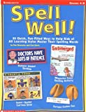 Spell Well!: 50 Quick, Fun-Filled Ways to Help Kids of All Learning Styles Master Their Spelling Words