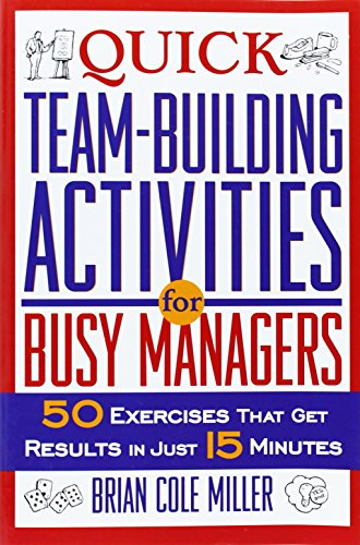 Quick Team-Building Activities for Busy Managers: 50 Exercises That Get Results in Just 15 Minutes (Team Building Books compare prices)