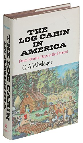The Log Cabin in America: From Pioneer Days to the Present