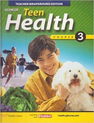 Glencoe Teen Health Course 3 Hardback Teacher Wraparound Edition (Glencoe Teen Health, course 3) written by Mary Bronson
