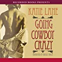 Going Cowboy Crazy (       UNABRIDGED) by Katie Lane Narrated by Nicole Poole