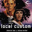 Local Custom: Liaden Universe Space Regencies, Book 1 (       UNABRIDGED) by Sharon Lee, Steve Miller Narrated by Bernadette Dunne