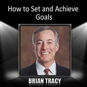How to Set and Achieve Goals | [Brian Tracy]