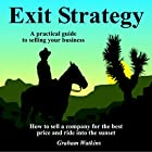 Exit Strategy: A Practical Guide to Selling Your Business: How to Sell a Company for the Best Price and Ride into the Sunset Hörbuch von Graham Watkins Gesprochen von: Graham Watkins
