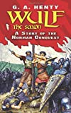 Wulf the Saxon: A Story of the Norman Conquest (Dover Children's Classics) (0486475956) by Henty, G. A.