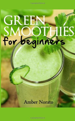 Green Smoothies for Beginners by Amber Norato